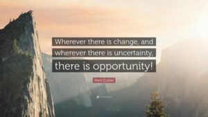 Uncertainty = Opportunity